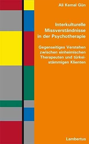 Interkulturelle Missverständnisse in der Psychotherapie: Gegenseitiges Verstehen zwischen einheimischen Therapeuten und türkeistämmigen Klienten
