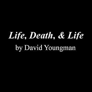 Life, Death, & Life
