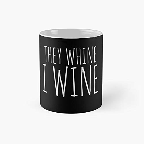 They Whine I Wine Mother39s Day Shirt Tank Graphic T-shirt Phone Case L A - Novelty Ceramic Cups Inspirational Holiday Gifts For Men & Women, Him Or Her, Mom, Dad, Sister, Brother, Coworkers, Bestie.