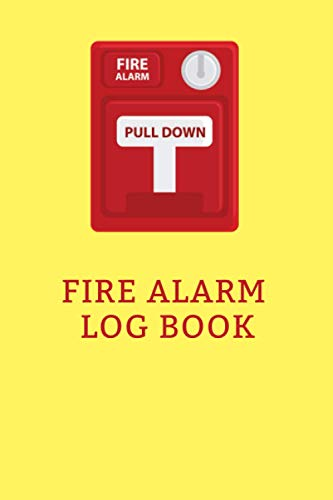 Fire Alarm Log Book: Fire Alarm Inspection Log | Fire Service Tracker | Fire Incident Journal | Fire Safety Organizer | Fire Alarm Test Diary | Fire Prevention Book