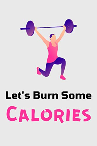 Let's Burn Some Calories: Workout Log Book and Fitness Journal - Fitness Diary | Training Fitness Notebook Tracker for Exercises, Warm-up & Cardio | Daily Planner - Personal Trainer for Beginners.