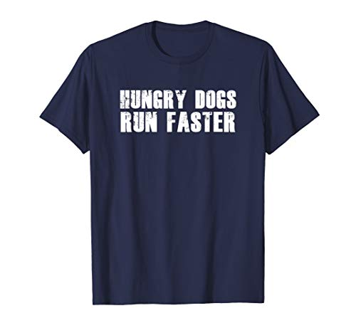 HUNGRY DOGS RUN FASTER Gym Workout Sports Motivational Quote T-Shirt