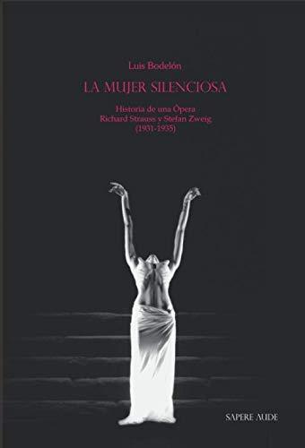 La mujer silenciosa: Historia de una Ópera - Richard Strauss y Stefan Zweig (1931-1935) (ENSAYISTICA)