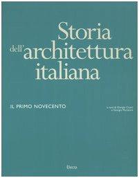 Storia dell'architettura italiana. Il primo Novecento. Ediz. illustrata