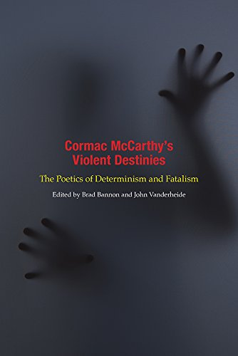 Cormac McCarthy's Violent Destinies: The Poetics of Determinism and Fatalism