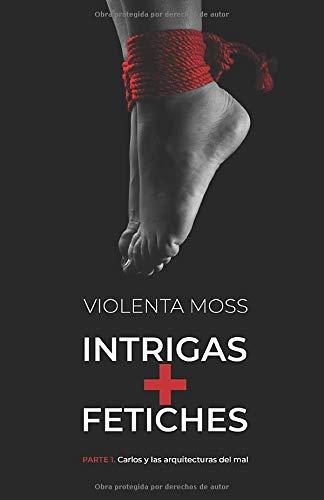 INTRIGAS + FETICHES - Parte 1: Carlos y las arquitecturas del mal