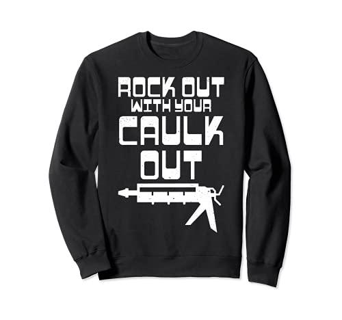 Rock Out With Your Caulk Out - Divertida construcción Sudadera