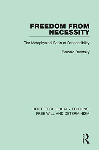 Compare Textbook Prices for Freedom from Necessity Routledge Library Editions: Free Will and Determinism 1 Edition ISBN 9781138704862 by Berofsky, Bernard
