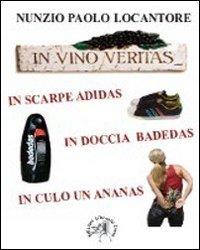 In vino veritas, in scarpe adidas, in doccia Badedas, in culo un ananas (L'oziosapiente)