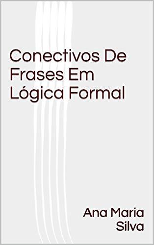Conectivos De Frases Em Lógica Formal (Portuguese Edition)