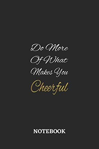 Do More Of What Makes You Cheerful: 6x9 inches - 110 blank numbered pages • Greatest life motivational Journal • Gift, Present Idea