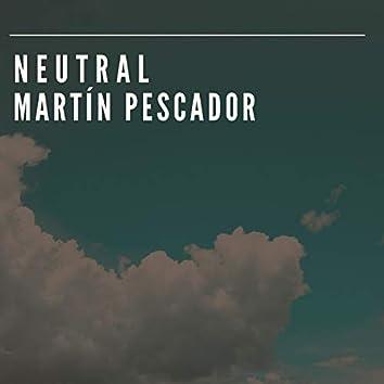 Neutral Martín Pescador