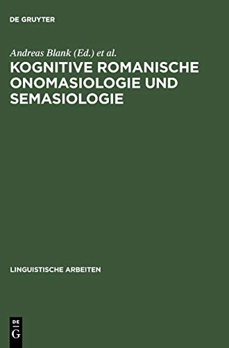 Kognitive romanische Onomasiologie und Semasiologie (Linguistische Arbeiten, 467, Band 467)