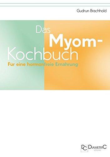 Das Myom-Kochbuch. Für eine hormonfreie Ernährung