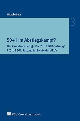 50+1 im Abstiegskampf?: Der Grundsatz der §§ 16 c Ziff. 3 DFB-Satzung/8 Ziff. 3 DFL-Satzung im Lichte des AEUV (Besonderes Verwaltungsrecht) (German Edition)