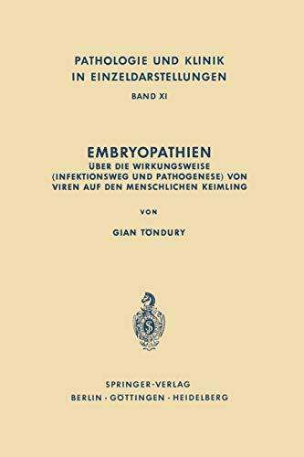 Embryopathien: Über die Wirkungsweise (Infektionsweg und Pathogenese) von Viren auf den menschlichen Keimling (Pathologie und Klink in Einzeldarstellungen, 11, Band 11)