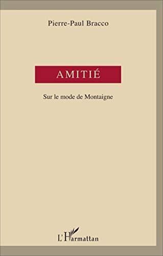Amitié: Sur le mode de Montaigne