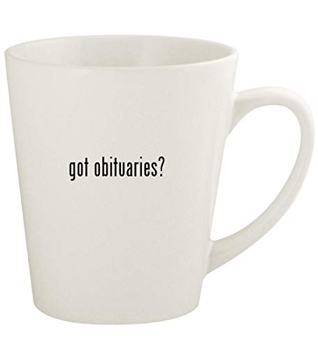 got obituaries? - 12oz Ceramic Latte Coffee Mug Cup, White