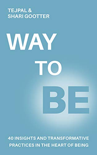WAY TO BE: 40 Insights and Transformative Practices in The Heart of Being