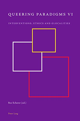 Queering Paradigms VI: Interventions, Ethics and Glocalities (English Edition)
