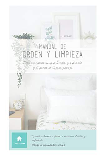 MANUAL DE ORDEN Y LIMPIEZA: Para mantener tu casa limpia y ordenada, y disponer de tiempo para ti.