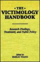 The Victimology Handbook: Research Findings, Treatment, & Public Policy (Garland Reference Library of Social Science)