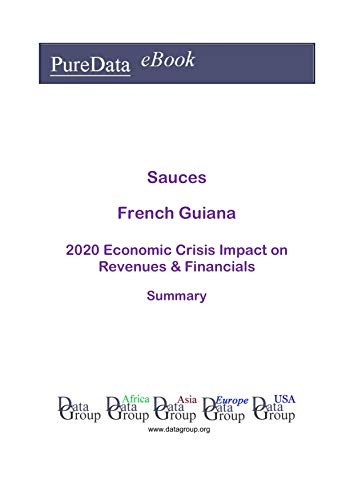 Sauces French Guiana Summary: 2020 Economic Crisis Impact on Revenues & Financials (English Edition)