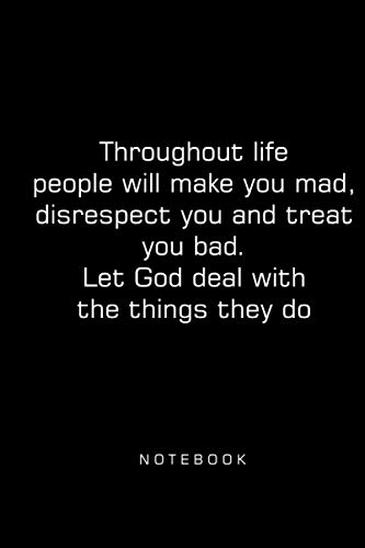 Throughout life people will make you mad, disrespect you and treat you bad. Let God deal with the things they do: (Diary, Notebook)