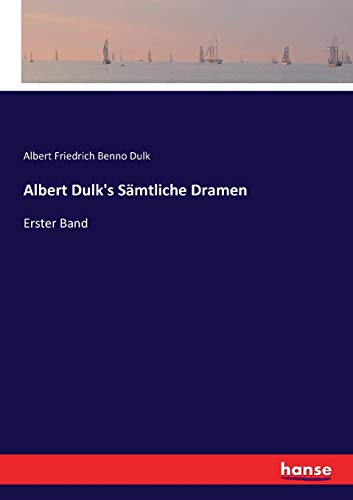 Albert Dulk's Sämtliche Dramen: Erster Band