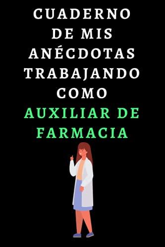 Cuaderno De Mis Anécdotas Trabajando Como Auxiliar De Farmacia: Ideal Para Regalar A Auxiliares De Farmacia - 120 Páginas