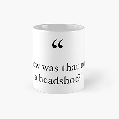 How Was That Not A Headshot Classic Mug - Ceramic Coffee White (11 Ounce) Tea Cup Gifts For Bestie, Mom And Dad, Lover, Lgbt