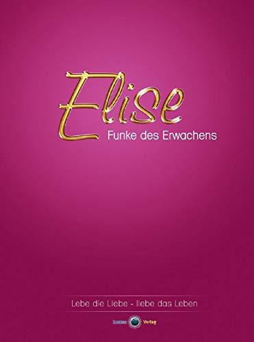 Elise - Funke des Erwachens: Lebe die Liebe, liebe das Leben.
