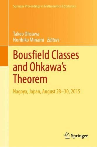 Bousfield Classes and Ohkawa's Theorem: Nagoya, Japan, August 28-30, 2015 (Springer Proceedings in Mathematics & Statistics (309))