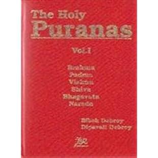 The Holy Puranas Brahma, Padma, Vishnu, Shiva, Bhagavata, Narada Vol. 1