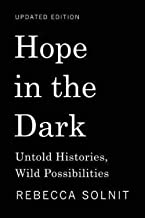 Rebecca Solnit: Hope in the Dark : Untold Histories, Wild Possibilities (Paperback - Revised Ed.); 2016 Edition