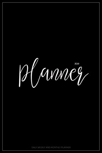 2019 Planner: Daily Weekly And Monthly Planner | 365 Daily 52 Week Planners Calendar Schedule Organizer Appointment Notebook, Monthly Planner For To ... Men (Academic Planner 2018-2019) (Volume 9)