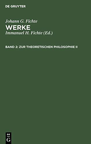 Werke, 11 Bde., Bd.2, Zur theoretischen Philosophie II. (Johann G. Fichte: Werke)