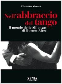 Nell'abbraccio del tango. Il mondo delle milongas di Buenos Aires