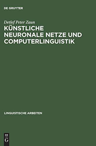 Künstliche neuronale Netze und Computerlinguistik (Linguistische Arbeiten, Band 406)