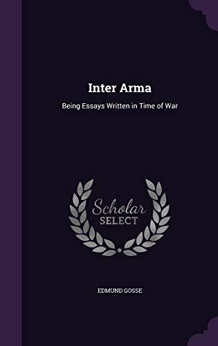 Inter Arma: Being Essays Written in Time of War