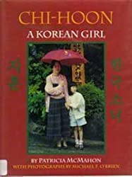 Chi-Hoon, A Korean Girl by Patricia McMahon with photographs by Michael F. O'Brien