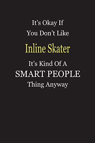 It's Okay If You Don't Like Inline Skater It's Kind Of A Smart People Thing Anyway: Personal Medical Health Log Journal, Record Medical History, Monitor Daily Medications and all Health Activities