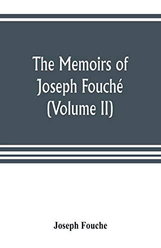 The memoirs of Joseph Fouché, duke of Otranto, minister of the General police of France (Volume II)
