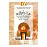 Spain in Perspective: An Introduction to Its History, Art, And Culture