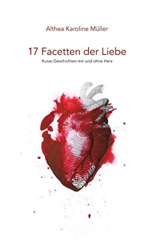 17 Facetten der Liebe: Kurze Geschichten mit und ohne Herz