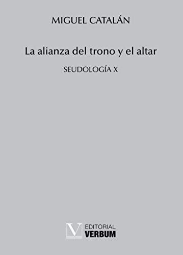 La alianza del trono y el altar: Seudología X (Verbum Menor)