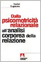 Dalla psicomotricità relazionale all'analisi corporea della relazione