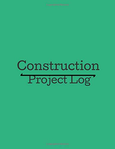 Construction Project Log: Daily Construction Record Book, Jobsite  Maintenance Project Management Log (Construction Management, Band 17)