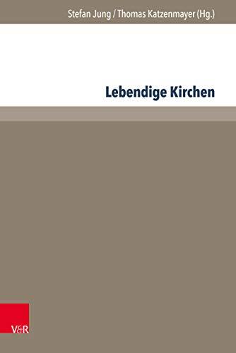 Lebendige Kirchen: Interdisziplinäre Denkanstöße und praktische Erfahrungen (Management – Ethik – Organisation. 5)
