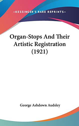 Organ-Stops and Their Artistic Registration: Names, Forms, Construction, Tonalities, and Offices in Scientific Combination